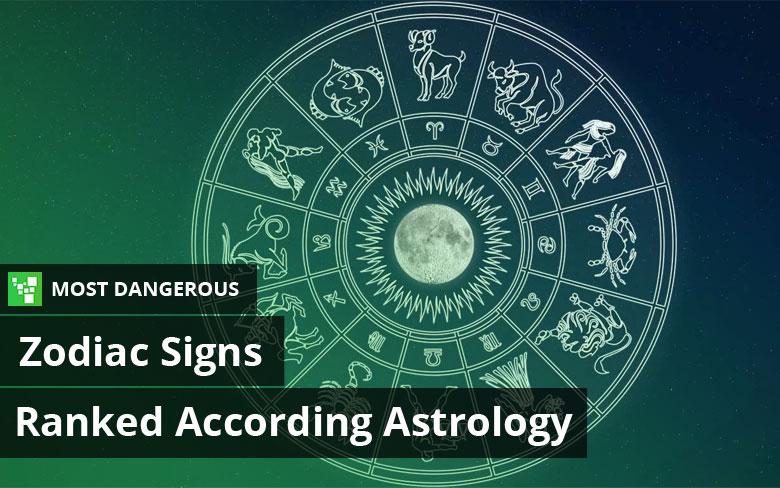 Dangerous zodiac most Most Dangerous